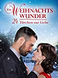 Ein Weihnachtswunder - 24 Türchen zur Liebe