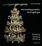 Weihnachtspyramiden des Erzgebirges: Entwicklung, Herstellung und Gestaltung (Reihe...
