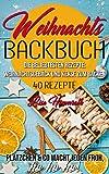 Weihnachtsbackbuch Die beliebtesten Rezepte: Weihnachtsgebäck und Kekse zum Backen:...