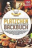Plätzchen Backbuch: Kekse backen mit den 150 leckersten und kreativsten Rezepten!...